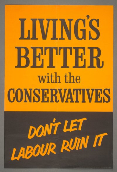 (Double Crown poster campaign). Livings better with the Conservatives. Don't let Labour ruin it.