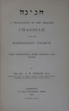 A translation of the treatise chagigah from the babylonian talmud : with introduction, notes, glossary and indices
