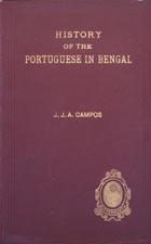 History of the Portuguese in Bengal : with maps and illustrations
