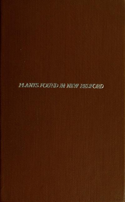 A catalogue of the plants found in New Bedford and its vicinity : arranged according to the season of their flowering / by E.W. Hervey.