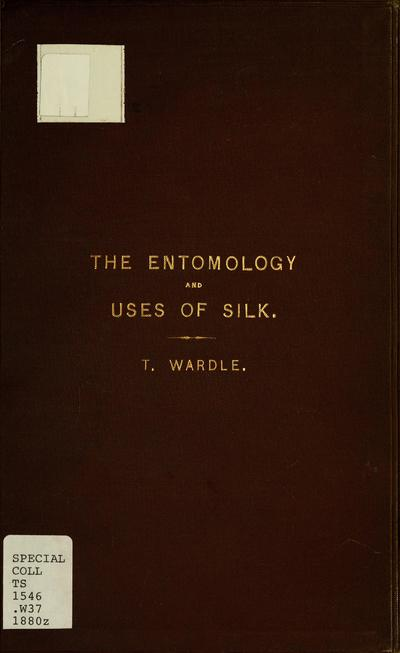On the entomology and uses of silk : with a list of the families, genera, and species of silk producers known up to the present date.