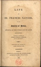 The life of St. Francis Xavier, of the Society of Jesus, apostle of the Indies and Japan