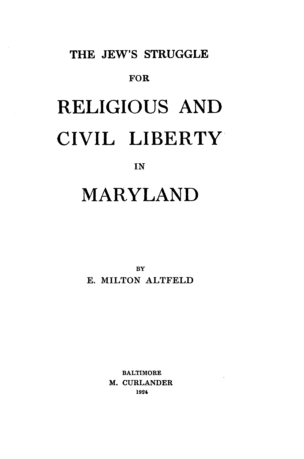 The Jew's struggle for religious and civil liberty in Maryland / by E. Milton Altfeld
