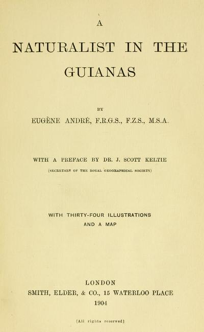 A naturalist in the Guianas, by Eugène André ... with a preface by Dr. J. Scott Keltie.
