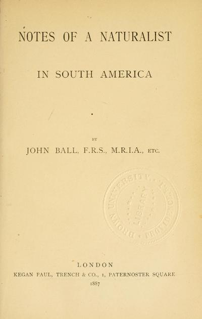 Notes of a naturalist in South America, by John Ball ..