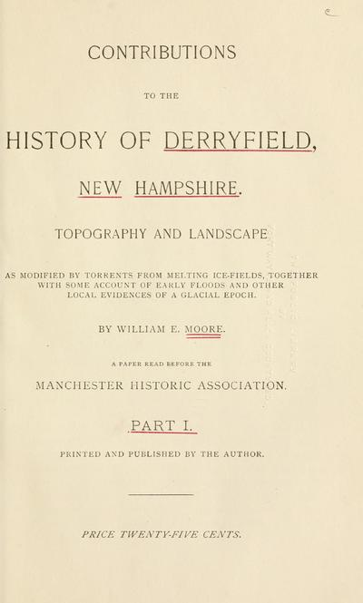 Contributions to the history of Derryfield, New Hampshire ... By William E. Moore. A paper read before the Manchester historic association.