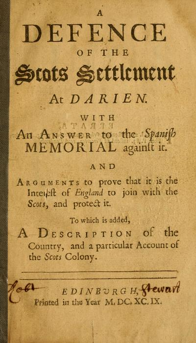 A defence of the Scots settlement at Darien : With an answer to the Spanish memorial against it. And arguments to prove that it is the interest of England to join with the Scots, and protect it. To which is added, A description of the country, and a particular account of the Scots Colony.