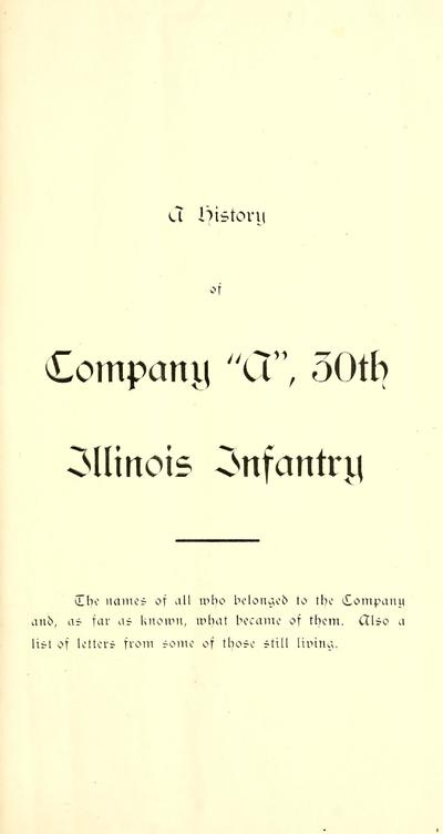 A history of Company A, 30th Illinois Infantry: the names of all who belonged to the Company and, as far as known, what became of them. Also a list of letters from some of those still living.