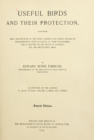 Useful birds and their protection. Containing brief descriptions of the more common and useful species of Massachusetts, with accounts of their food habits, and a chapter on the means of attracting and protecting birds. Illustrated by the author, C. Allan Lyford, Chester A. Reed, and others.
