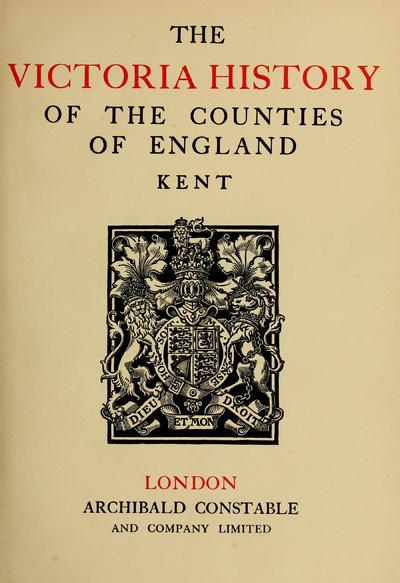 The Victoria history of the county of Kent; ed. by William Page.