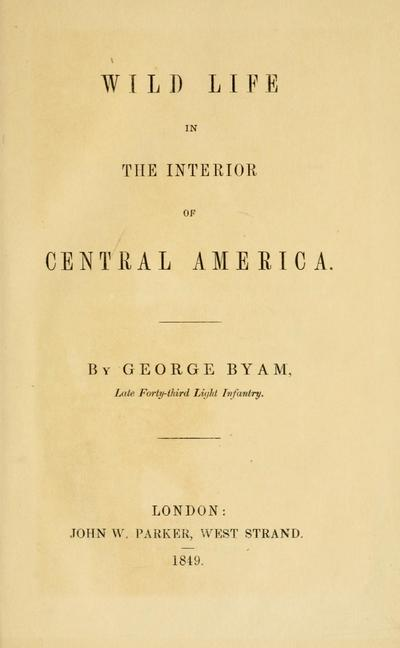 Wild life in the interior of Central America. By George Byam.