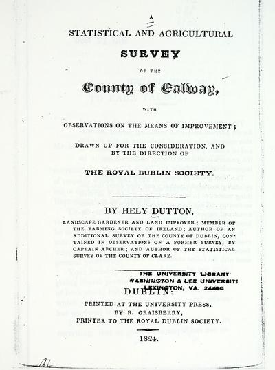 A statistical and agricultural survey of the county of Galway : with observations on the means of improvement / drawn up for the consideration, and by the direction of the Royal Dublin Society, by Hely Dutton.
