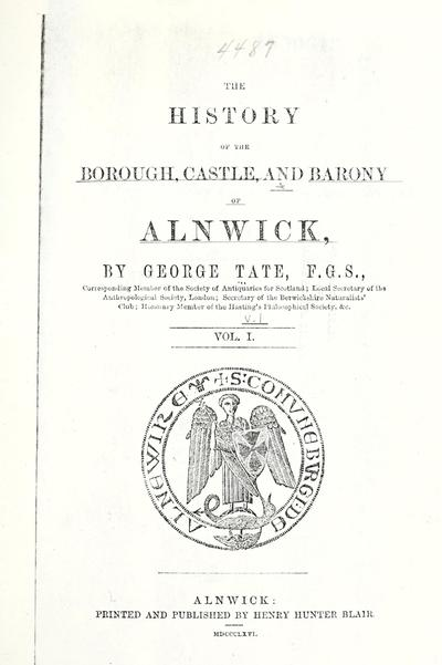 The history of the borough, castle, and barony of Alnwick, by George Tate ...