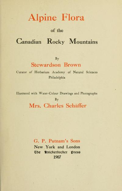 Alpine flora of the Canadian Rocky Mountains. Illustrated with water-colour drawings and photographs by Mrs. Charles Schäffer.