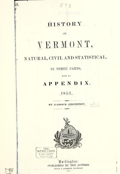 History of Vermont, natural, civil, and statistical, in three parts, with a new map of the state, and 200 engravings. By Zadock Thompson.