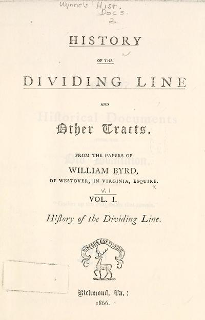 History of the dividing line, and other tracts / from the papers of William Byrd, of Westover, in Virginia, Esquire.