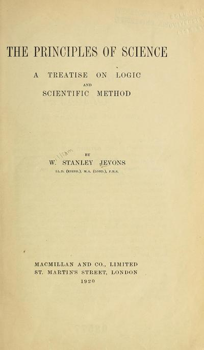 The principles of science : a treatise on logic and scientific method / by W. Stanley Jevons.