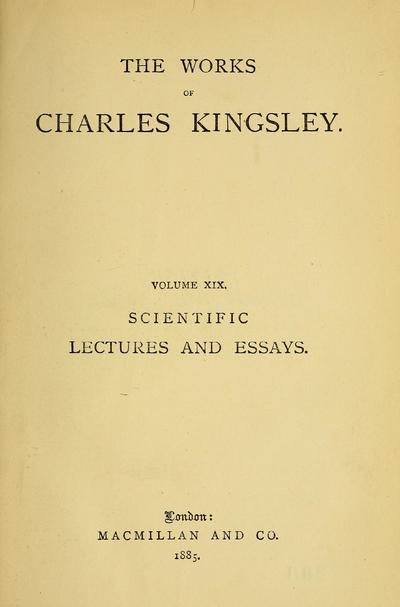Scientific lectures and essays. By Charles Kingsley.