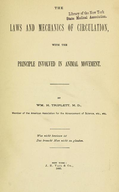 The laws and mechanics of circulation, with the principle involved in animal movement / by Wm. H. Triplett.