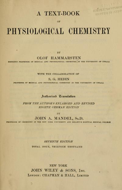 A text-book of physiological chemistry, by Olof Hammarsten ... with the collaboration of S. G. Hedin ... Authorized translation from the author's enl. and rev. 8th German ed., by John A. Mandel ... Total issue, 11 thousand.
