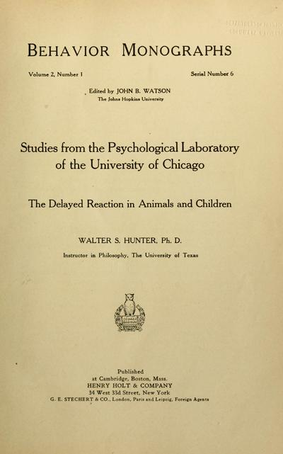 The delayed reaction in animals and children [by] Walter S. Hunter. Pub. at Cambridge, Boston, Mass.