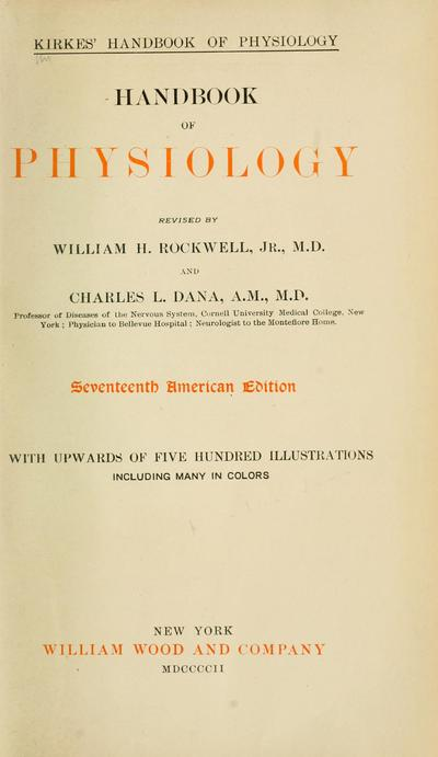 Kirkes' handbook of physiology. Handbook of physiology, rev. by William H. Rockwell, jr., M. D. and Charles L. Dana.