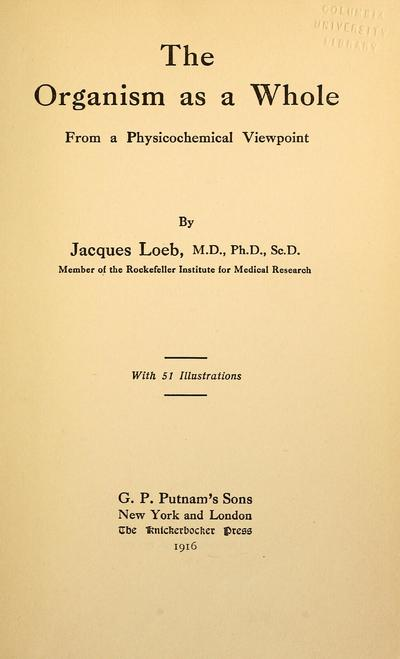 The organism as a whole, from a physicochemical viewpoint, by Jacques Loeb ... with 51 illustrations.