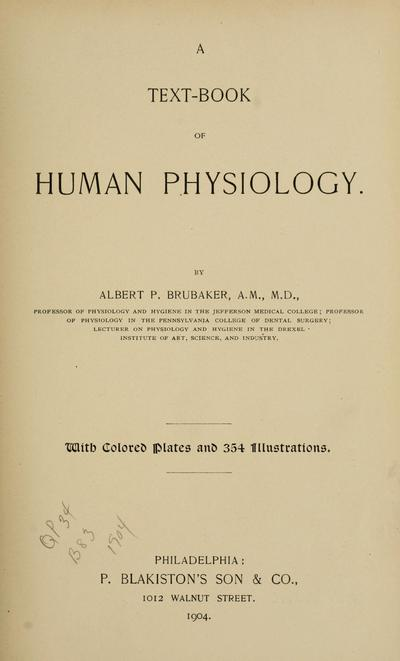 A text-book of human physiology. By Albert P. Brubaker ... With colored plates and 354 illustrations.