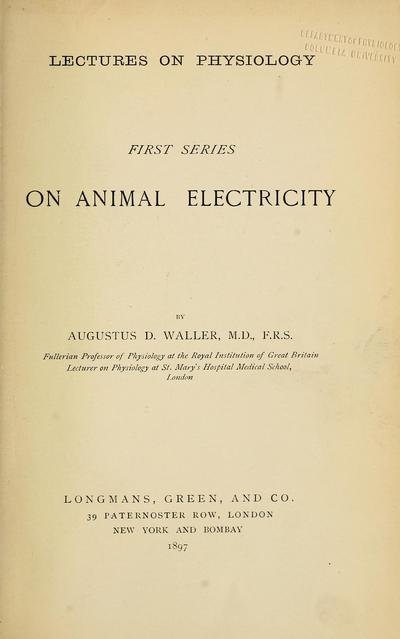 Lectures on physiology: first series on animal electricity.