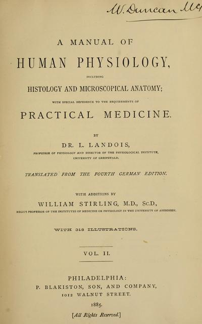 A manual of human physiology, including histology and microscopical anatomy, with special reference to the requirements of practical medicine by Dr. L. Landois ... Tr. from the 4th German ed. With additions by William Stirling ...