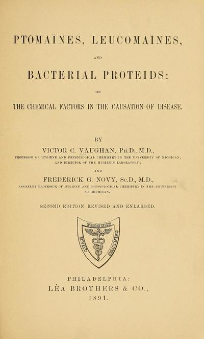 Ptomaïnes and leucomaïnes, and bacterial proteids: or the chemical factors in the causation of disease. By Victor C. Vaughan ... and Frederick G. Novy.