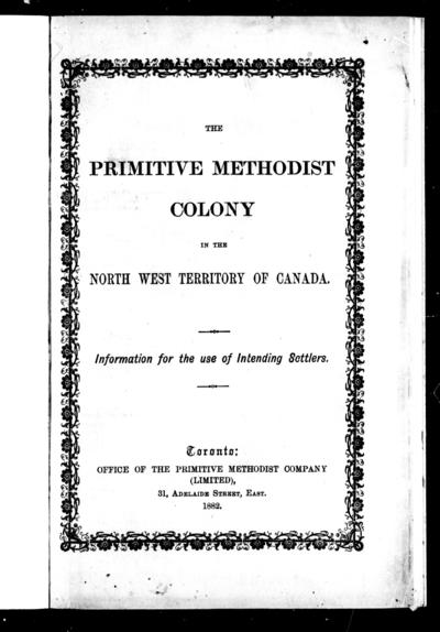 The Primitive Methodist colony in the North West Territory of Canada information for the use of intending settlers.