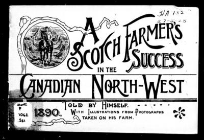A Scotch farmer's success in the Canadian North-West told by himself [i.e. J.W. Sandison] ; with illustrations from photographs taken on his farm.