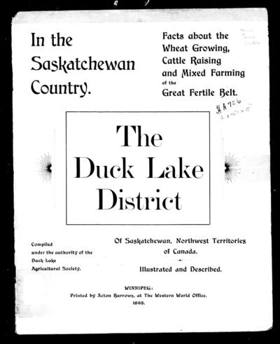 The Duck District of Saskatchewan, Northwest Territories of Canada illustrated and described / compiled under the authority of the Duck Lake Agriculture Society.