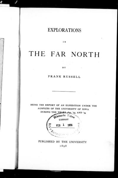 Explorations in the far North being a report of an expedition under the auspices of the University of Iowa during the years 1892, '93, and '94 / by Frank Russell.