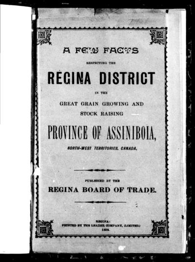 A Few facts respecting the Regina district in the great grain growing and stock raising province of Assiniboia, North-West Territories, Canada published by the Regina Board of Trade.