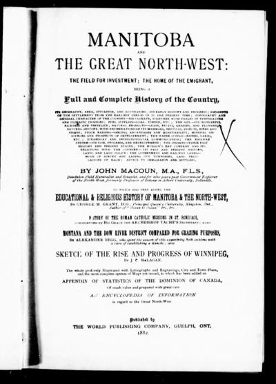 Manitoba and the great North-West the field for investment; the home of the emigrant, being a full and complete history of the country .../ by John Macoun.