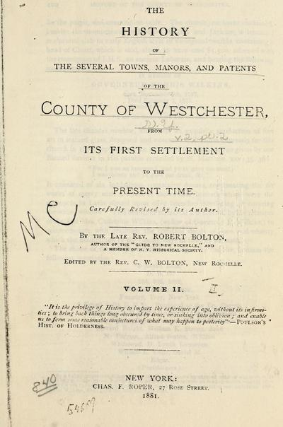 The history of the several towns, manors, and patents of the county of Westchester, from its first settlement to the present time / carefully revised by the author, by Robert Bolton ; edited by C. W. Bolton.