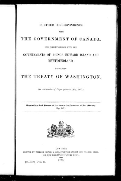 Further correspondence with the government of Canada, and correspondence with the governments of Prince Edward Island and Newfoundland, respecting the Treaty of Washington (in continuation of paper presented May, 1872).
