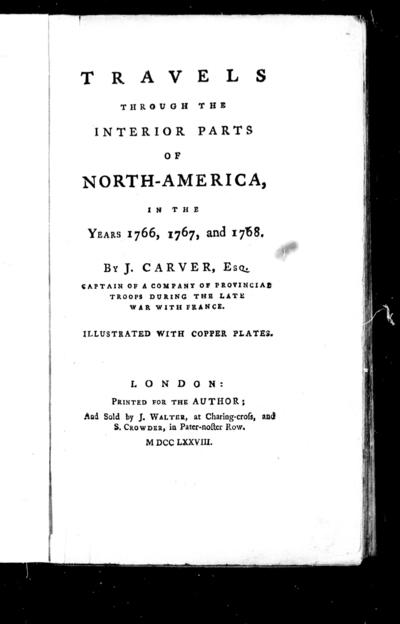 Travels through the interior parts of North-America in the years 1766, 1767 and 1768 by J. Carver.