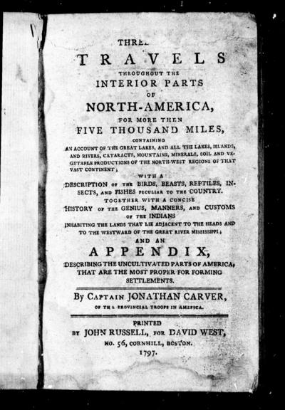Three travels throughout the interior parts of North-America for more then [sic] five thousand miles containing an account of the Great Lakes, and all the lakes, islands, and rivers, cataracts, mountains, minerals, soil and vegetable productions ... : and a appendix describing the uncultivated parts of America, that are the most proper for forming settlements /