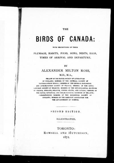 The birds of Canada with descriptions of their plumage, habits, food, song, nests, eggs, times of arrival and departure / by Alexander Milton Ross.