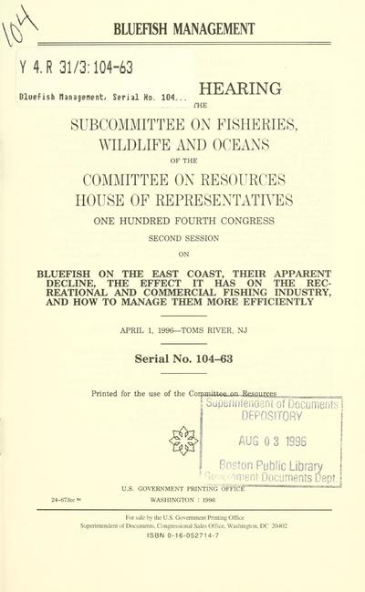 Bluefish management : oversight hearing before the Subcommittee on Fisheries, Wildlife, and Oceans of the Committee on Resources, House of Representatives, One Hundred Fourth Congress, second session, on bluefish on the East Coast, their apparent decline, the effect it has on the recreational and commercial fishing industry, and how to manage them more efficiently, April 1, 1996--Toms River, NJ.