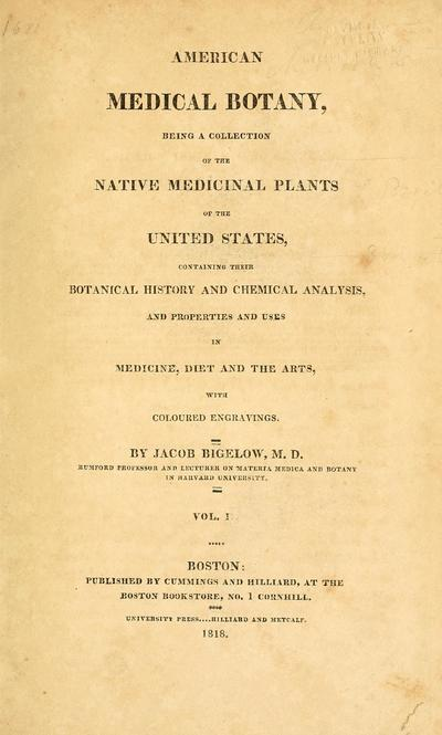 American medical botany, being a collection of the native medicinal plants of the United States, containing their botanical history and chemical analysis, and properties and uses in medicine, diet and the arts, with coloured engravings ...