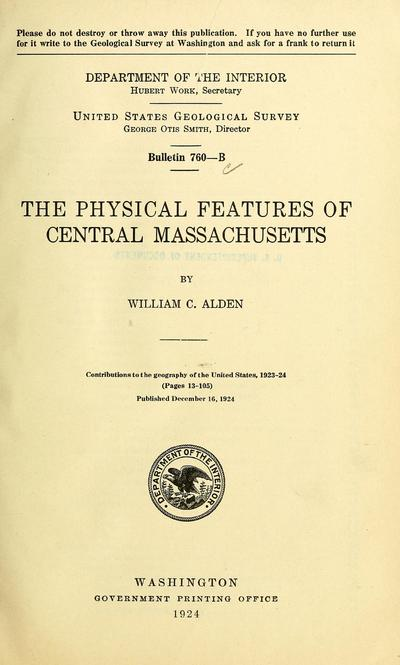 The physical features of central Massachusetts / by William C. Alden.
