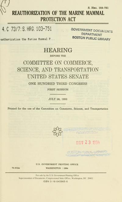 Reauthorization of the Marine Mammal Protection Act : hearing before the Committee on Commerce, Science, and Transportation, United States Senate, One Hundred Third Congress, first session, July 28, 1993.
