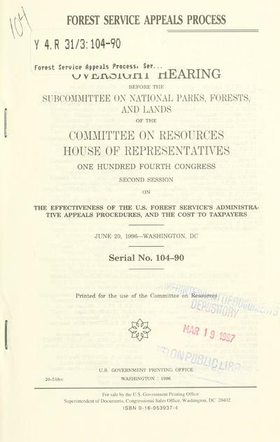 Forest service appeals process : oversight hearing before the Subcommittee on National Parks, Forests, and Lands of the Committee on Resources, House of Representatives, One Hundred Fourth Congress, second session ... July 20, 1996--Washington, DC.