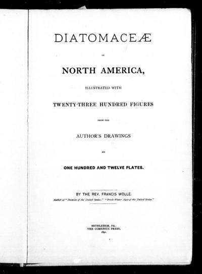 Diatomaceæ of North America illustrated with twenty-three hundred figures from the author's drawings on one hundred and twelve plates / by Francis Wolle.