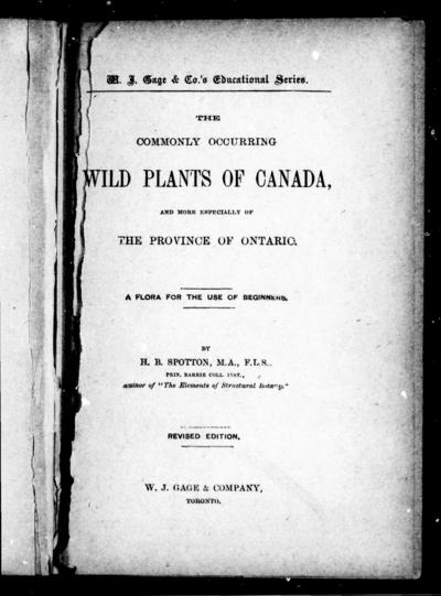 The commonly occuring wild plants of Canada, and more especially of the province of Ontario a flora for the use of beginners / by H.B. Spotton.