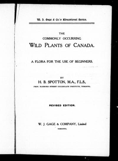The commonly occuring wild plants of Canada a flora for the use of beginners / by H.B. Spotton.